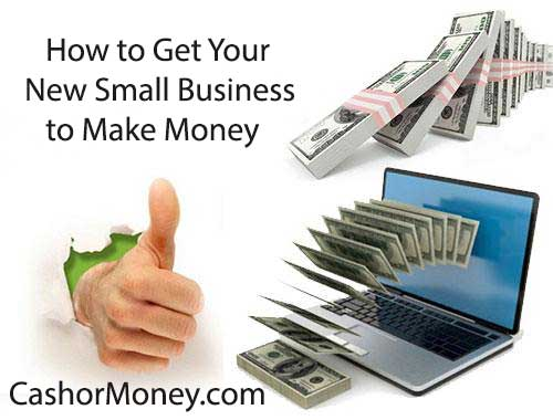 How to Get Your New Small Business to Make Money
